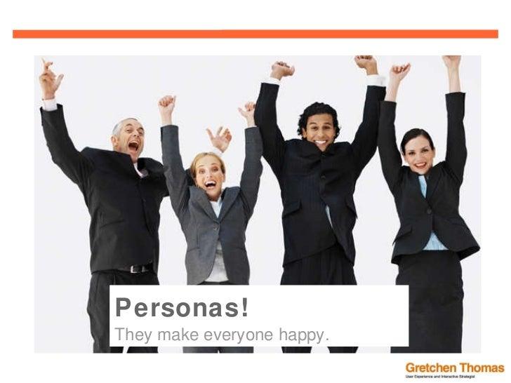 Personas! They make everyone happy.
