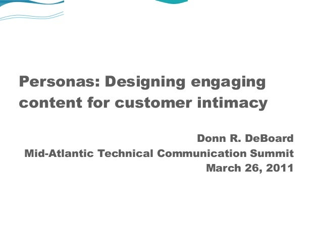 Personas: Designing engagingcontent for customer intimacyDonn R. DeBoardMid-Atlantic Technical Communication SummitMarch 2...