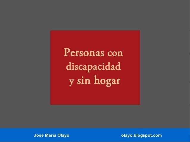 Personas con discapacidad y sin hogar  José María Olayo  olayo.blogspot.com