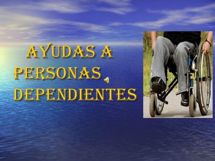 AYUDAS A PERSONAS   DEPENDIENTES