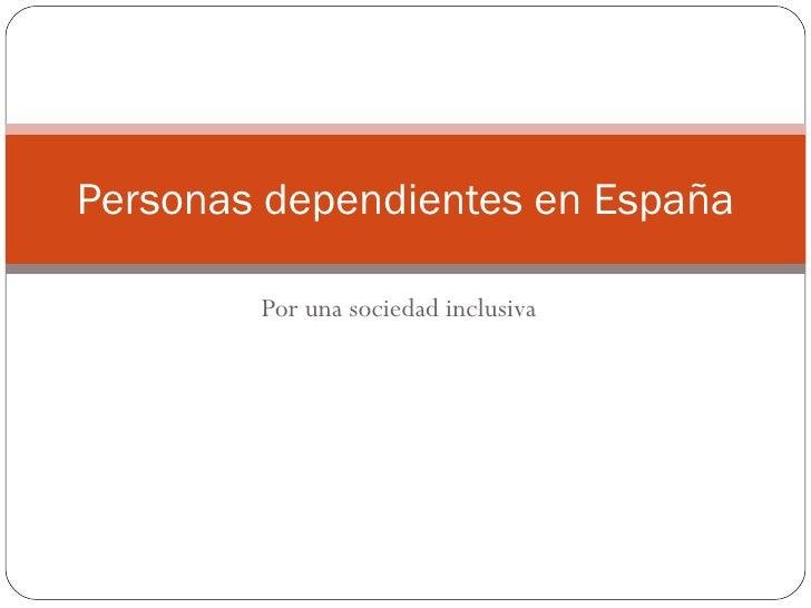 Por una sociedad inclusiva Personas dependientes en España