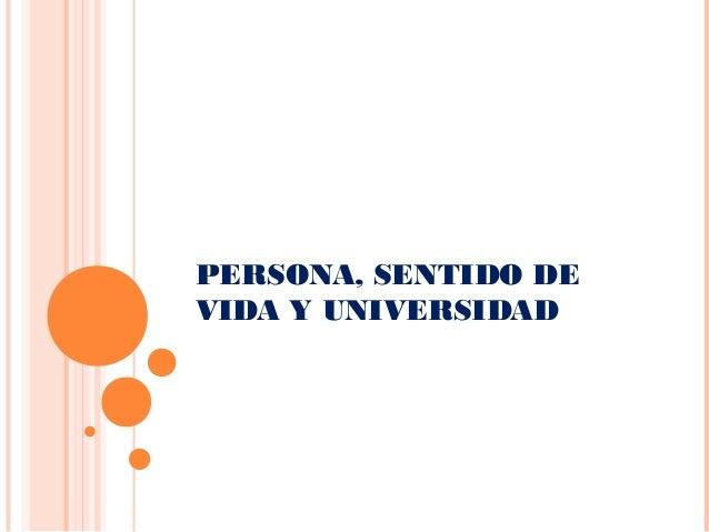 PERSONA, SENTIDO DE VIDA Y UNIVERSIDAD