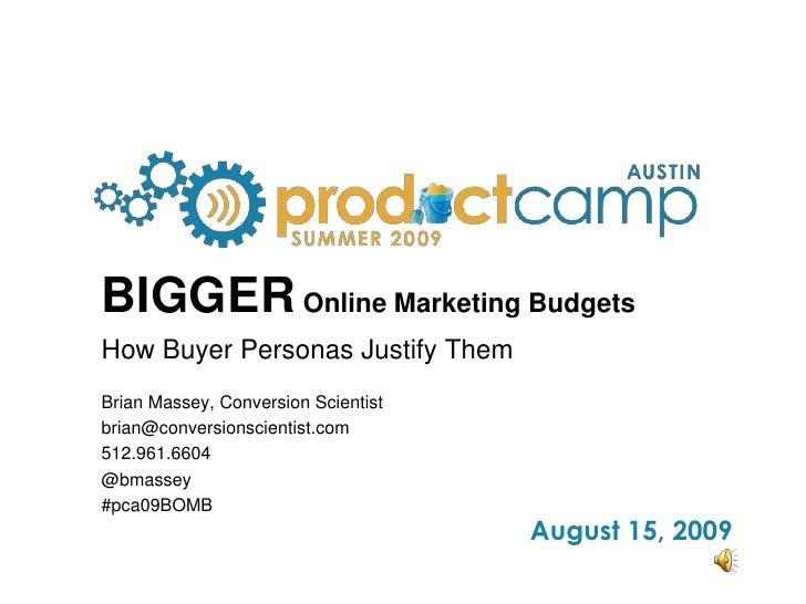 BIGGER Online Marketing Budgets<br />How Buyer Personas Justify Them<br />Brian Massey, Conversion Scientist<br />brian@co...