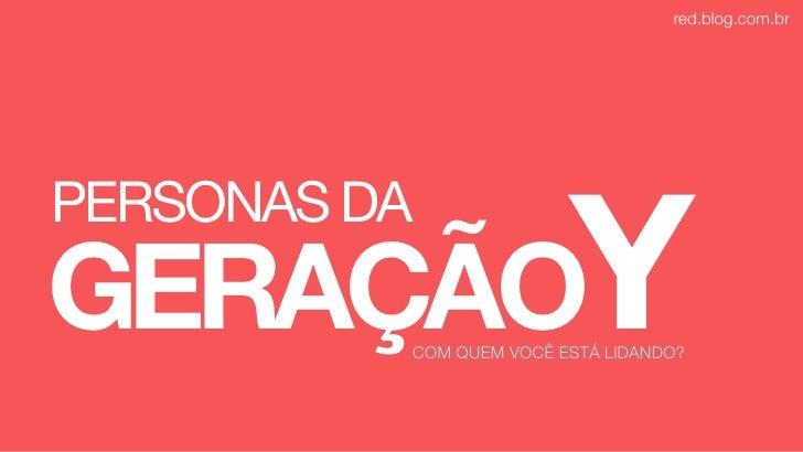 red.blog.com.brGERAÇÃOYPERSONAS DA          COM QUEM VOCÊ ESTÁ LIDANDO?
