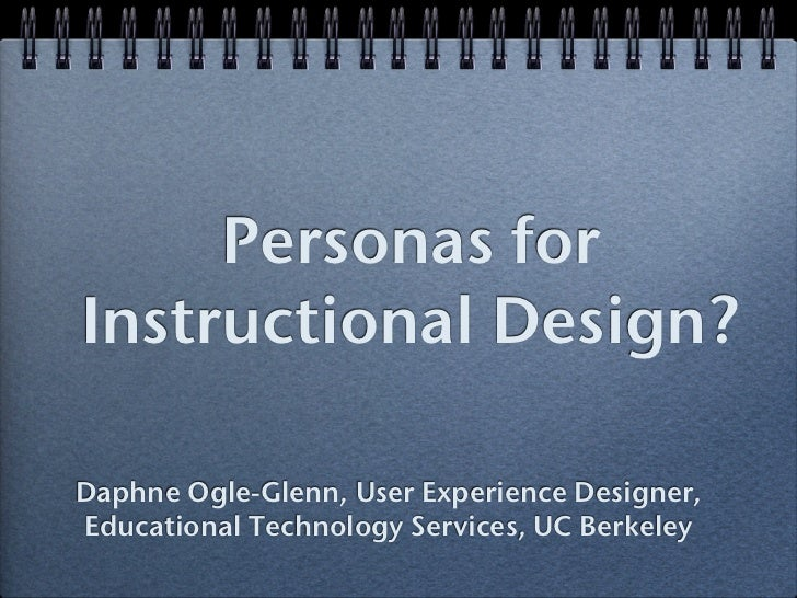 Personas forInstructional Design?Daphne Ogle-Glenn, User Experience Designer,Educational Technology Services, UC Berkeley