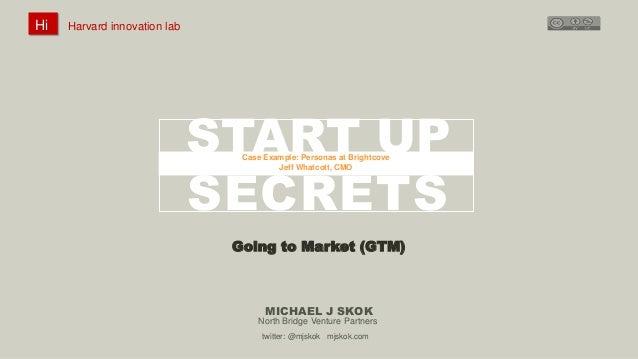 Hi  Hi  Harvard innovation lab :  Michael J Skok :  Harvard innovation lab #innovationlab  @mjskok  Startup Secrets : #sta...