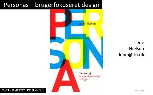 Lene   Nielsen   lene@itu.dk   Personas  –  brugerfokuseret  design   06/10/13   ·∙  1