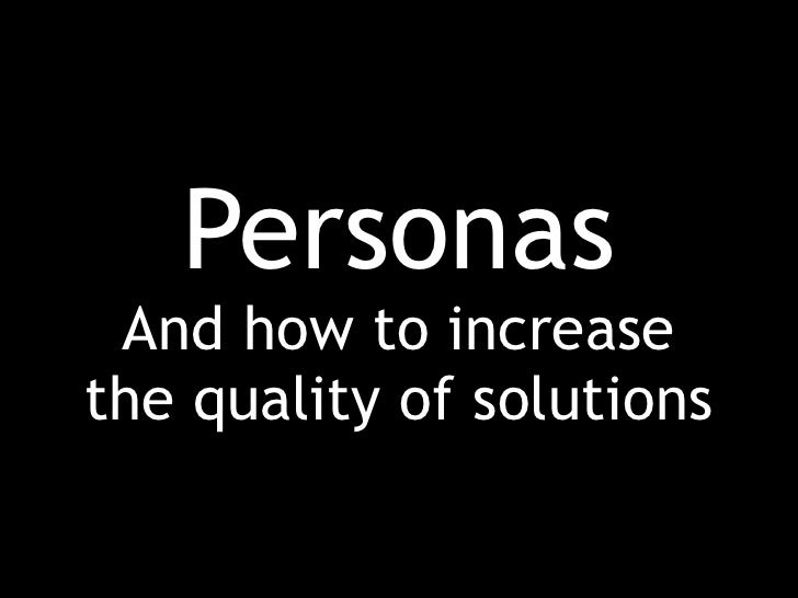 Personas  And how to increase the quality of solutions