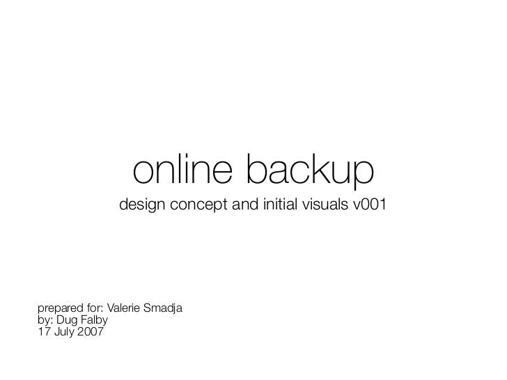 online backup               design concept and initial visuals v001prepared for: Valerie Smadjaby: Dug Falby17 July 2007