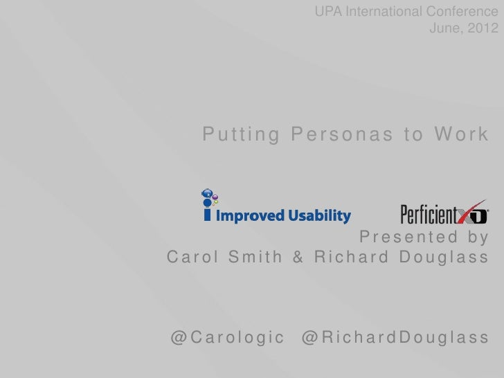 UPA International Conference                                June, 2012   Putting Personas to Work                  Present...