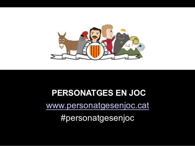 PERSONATGES EN JOC www.personatgesenjoc.cat #personatgesenjoc
