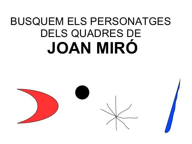 BUSQUEM ELS PERSONATGES DELS QUADRES DE JOAN MIRÓ