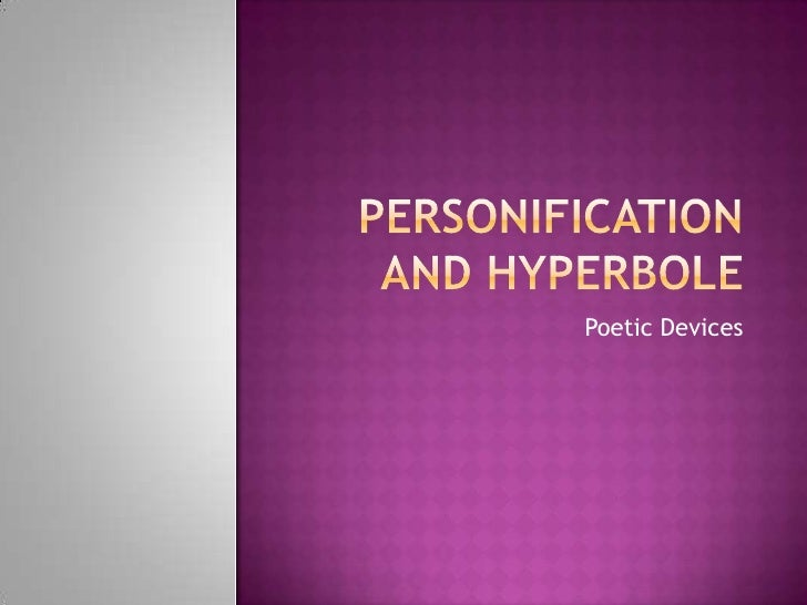 Personification and Hyperbole<br />Poetic Devices<br />