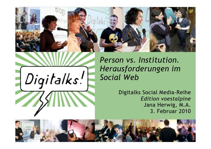 Person vs. Institution. Herausforderungen im Social Web      Digitalks Social Media-Reihe               Edition voestalpin...