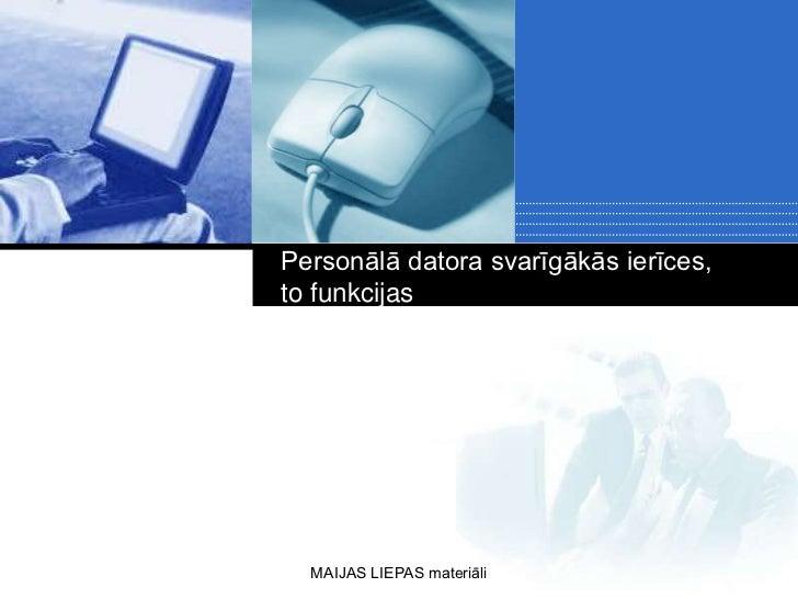 Personālā datora svarīgākās ierīces,to funkcijas      Company      LOGO  MAIJAS LIEPAS materiāli