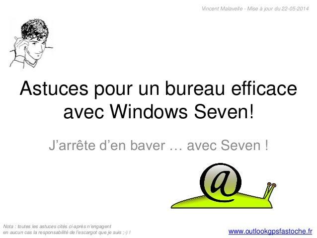 Astuces pour un bureau efficace avec Windows Seven! J'arrête d'en baver … avec Seven ! Vincent Malavelle - Mise à jour du ...