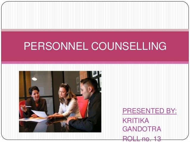 PERSONNEL COUNSELLING              PRESENTED BY:              KRITIKA              GANDOTRA              ROLL no. 13