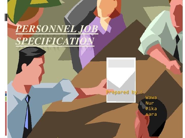 PERSONNEL JOBSPECIFICATION                Prepared by :                                Wawa                               ...