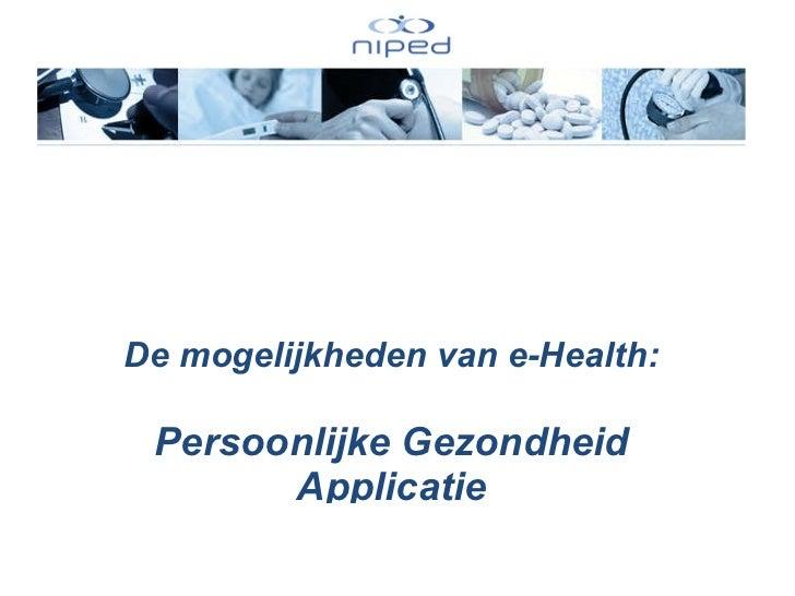 De mogelijkheden van e-Health: Persoonlijke Gezondheid Applicatie (PGA) Roderik Kraaijenhagen
