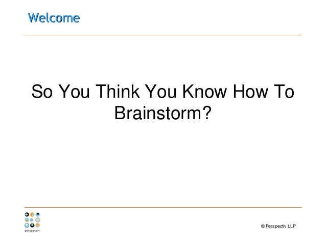 So You Think You Know How to Brainstorm?  - Alison Duffy & Sue Whittle, Perspectiv