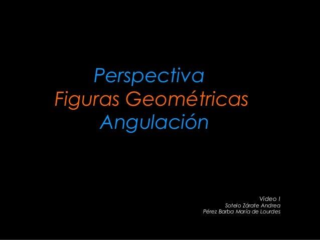 Perspectiva Figuras Geométricas Angulación Video I Sotelo Zárate Andrea Pérez Barba María de Lourdes