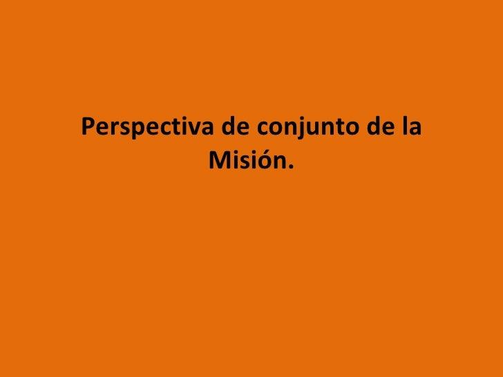 Perspectiva de conjunto de la Misión.