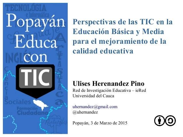 Perspectivas de las TIC en la Educación Básica y Media para el mejoramiento de la calidad educativa Ulises Herenandez Pino...
