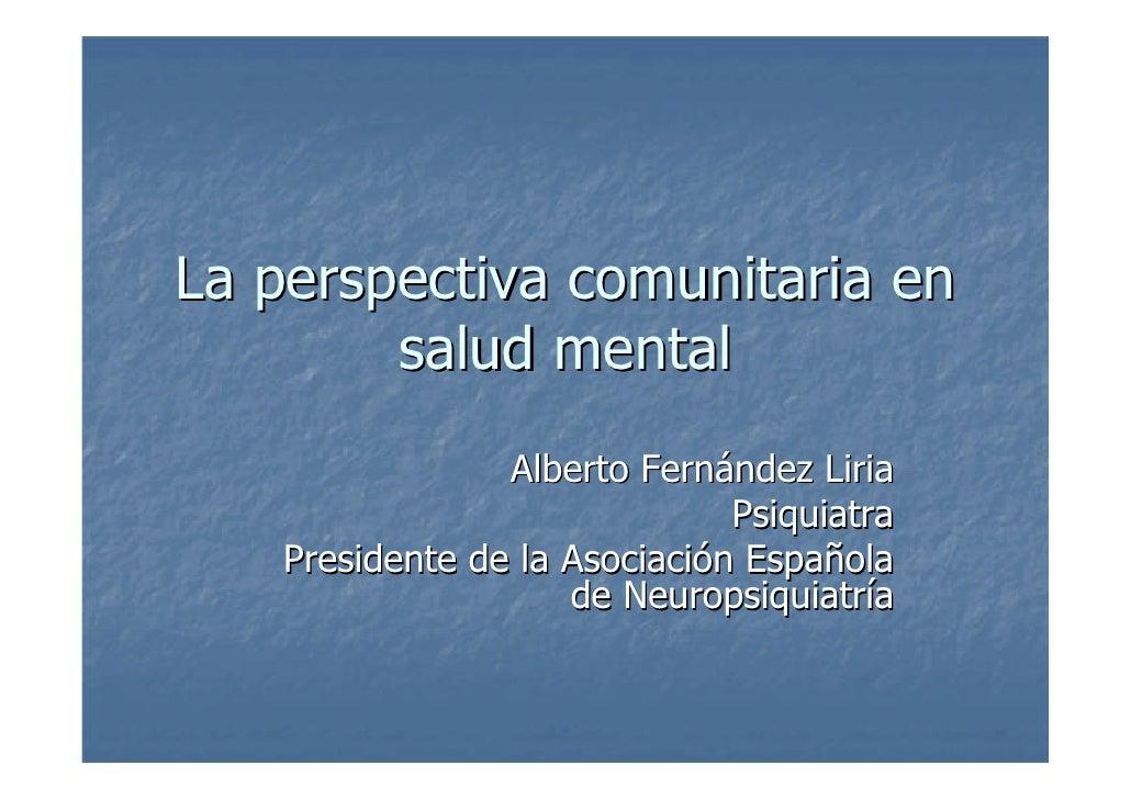 La perspectiva comunitaria en         salud mental                  Alberto Fernández Liria                               ...