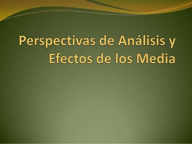 Perspectiva de análisis y efectos de los media