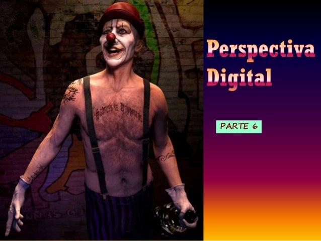 Perspectiva Digital (Parte 6)