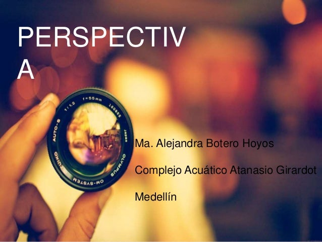 PERSPECTIV A Ma. Alejandra Botero Hoyos Complejo Acuático Atanasio Girardot Medellín