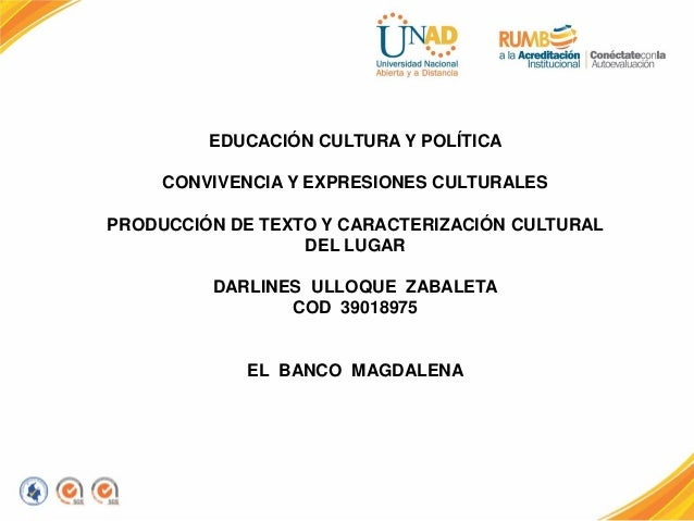 EDUCACIÓN CULTURA Y POLÍTICA CONVIVENCIA Y EXPRESIONES CULTURALES PRODUCCIÓN DE TEXTO Y CARACTERIZACIÓN CULTURAL DEL LUGAR...