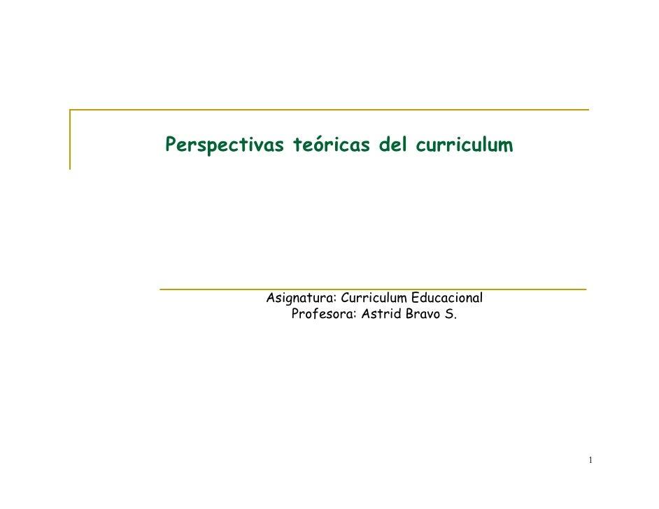 Perspectivas teóricas del curriculum               Asignatura: Curriculum Educacional               Profesora: Astrid Brav...