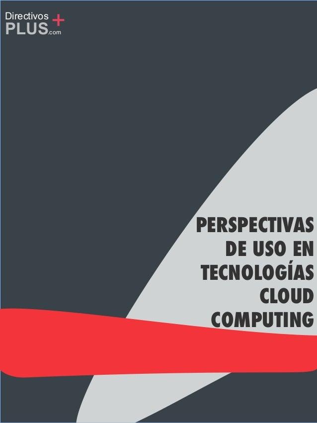 PLUS + Directivos  .com  PERSPECTIVAS DE USO EN TECNOLOGÍAS CLOUD COMPUTING
