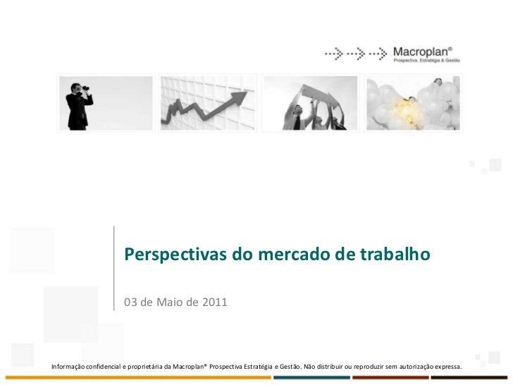 Perspectivas do mercado de trabalho                        03 de Maio de 2011Informação confidencial e proprietária da Mac...