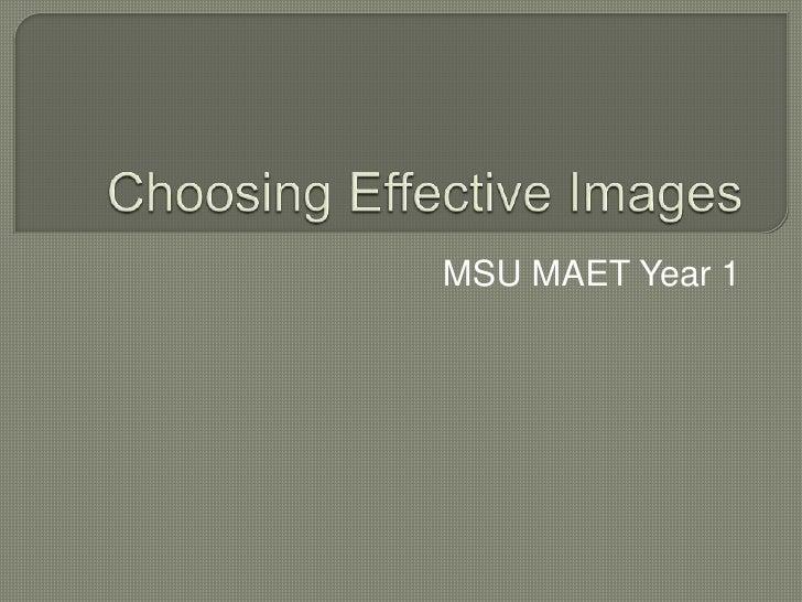 Choosing Effective Images<br />MSU MAET Year 1<br />