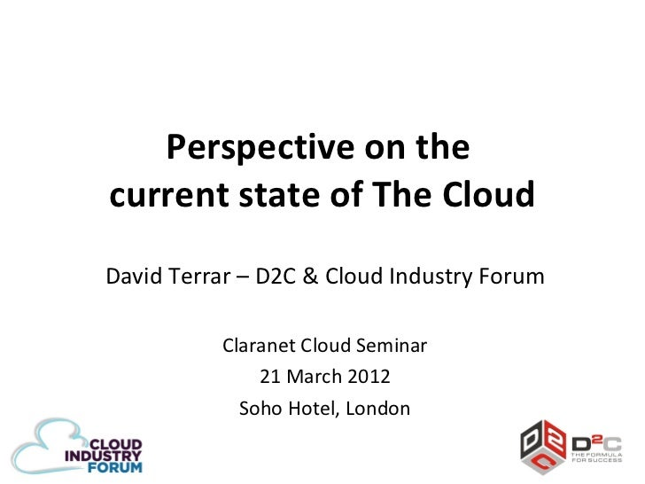 Perspective on thecurrent state of The CloudDavid Terrar – D2C & Cloud Industry Forum          Claranet Cloud Seminar     ...