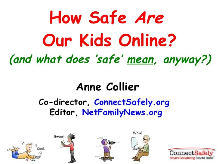 How Safe  Are  Our Kids Online? (and what does  'safe'  mean , anyway?) Anne Collier Co-director,  ConnectSafely.org  Edit...