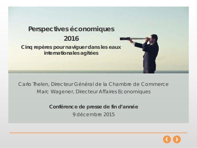 Carlo Thelen, Directeur Général de la Chambre de Commerce Marc Wagener, Directeur Affaires Economiques Conférence de press...