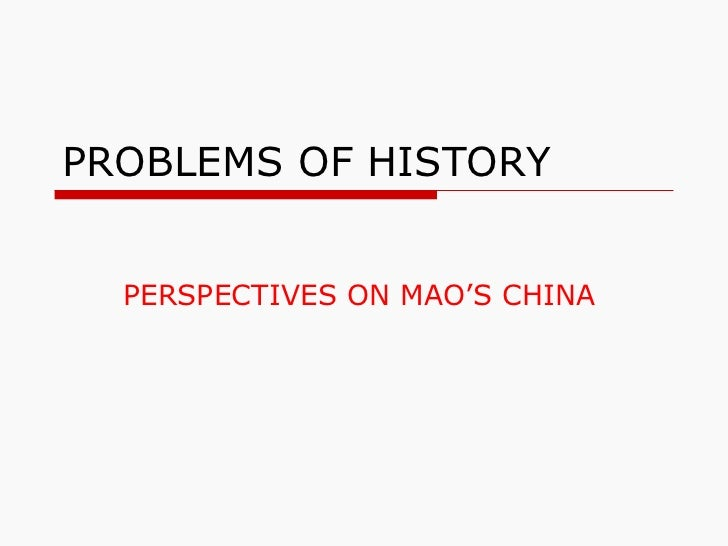 PROBLEMS OF HISTORY PERSPECTIVES ON MAO'S CHINA