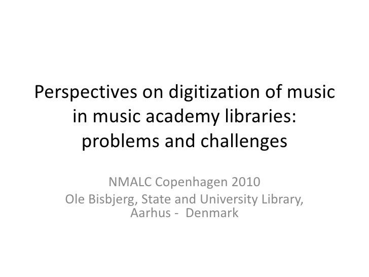 Perspectives on digitization of music in music academy libraries: problems and challenges <br />NMALC Copenhagen 2010<br /...