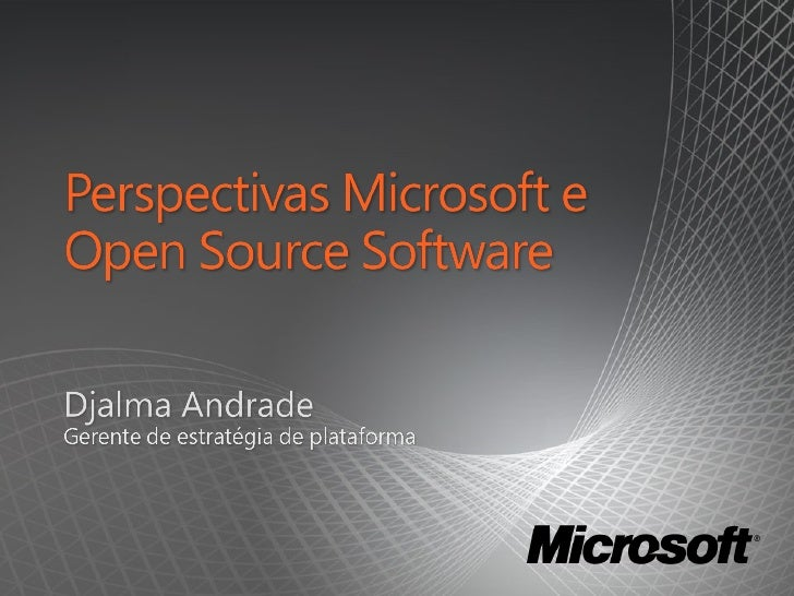 Perspectives On  Microsoft And  Open  Source    F Y 10  Customer  Presentation
