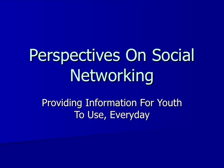 Perspectives On Social Networking Providing Information For Youth To Use, Everyday