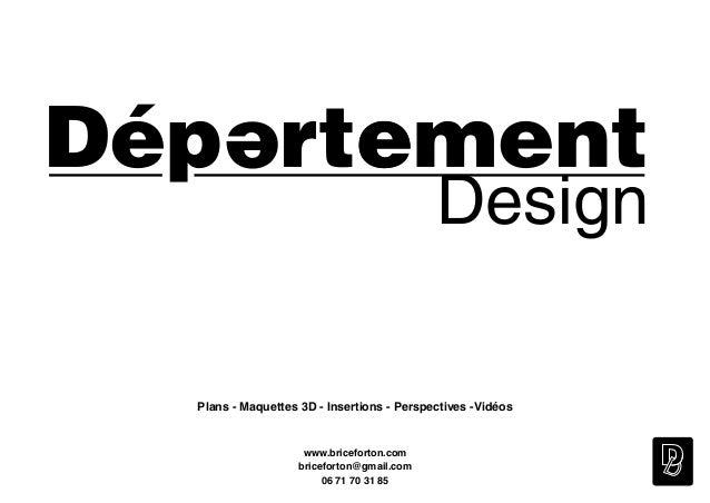 www.briceforton.com briceforton@gmail.com 06 71 70 31 85 D Design Plans - Maquettes 3D - Insertions - Perspectives -Vidéos