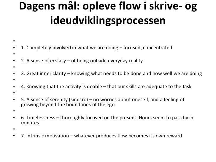 Dagens mål: opleve flow i skrive- og ideudviklingsprocessen<br /><br />1. Completelyinvolved in whatwearedoing – focused,...