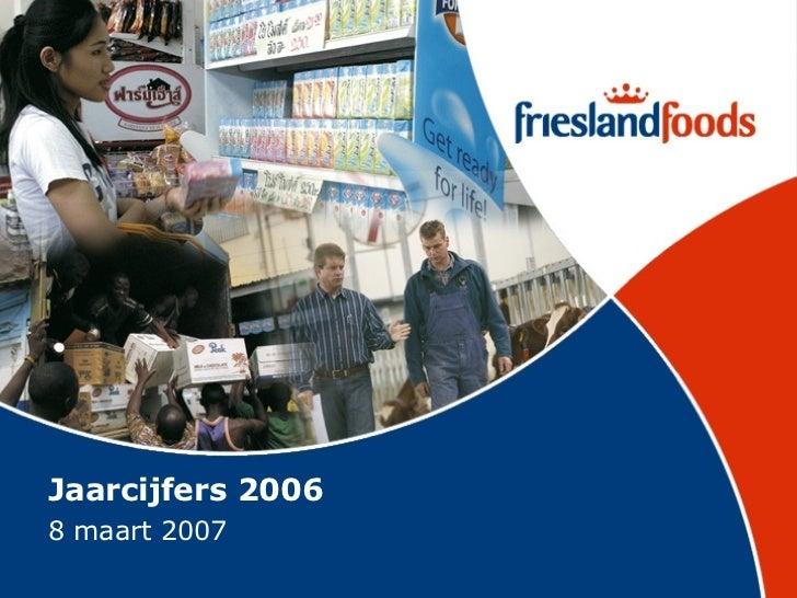 Perspresentatie Friesland Food Jaarcijfers2006