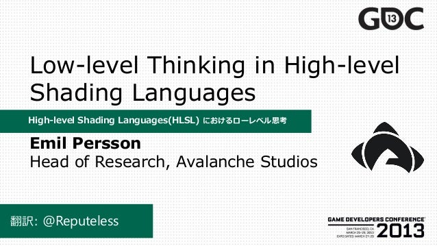 Low-level Thinking in High-level  Shading Languages  High-level Shading Languages(HLSL) におけるローレベル思考  Emil Persson  Head of...