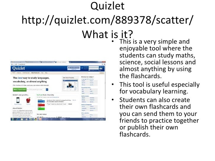 Quizlethttp://quizlet.com/889378/scatter/What is it? This is a very simple and enjoyable tool where thestudentscan study m...