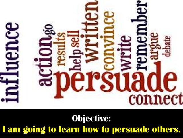 Objective:I am going to learn how to persuade others.