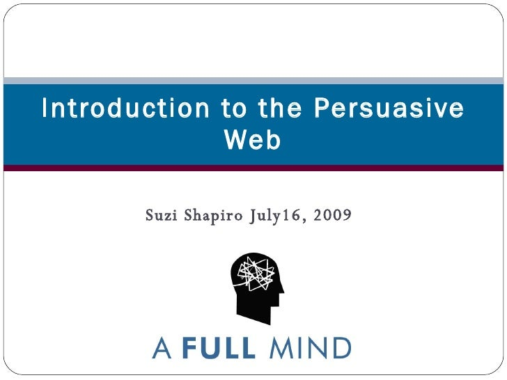 Introduction to the Persuasive              Web         Suzi Shapiro July16, 2009